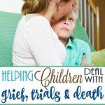 Helping Children deal with grief, trials & death