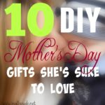 10 DIY Mother's Day Gifts She's Sure to Love