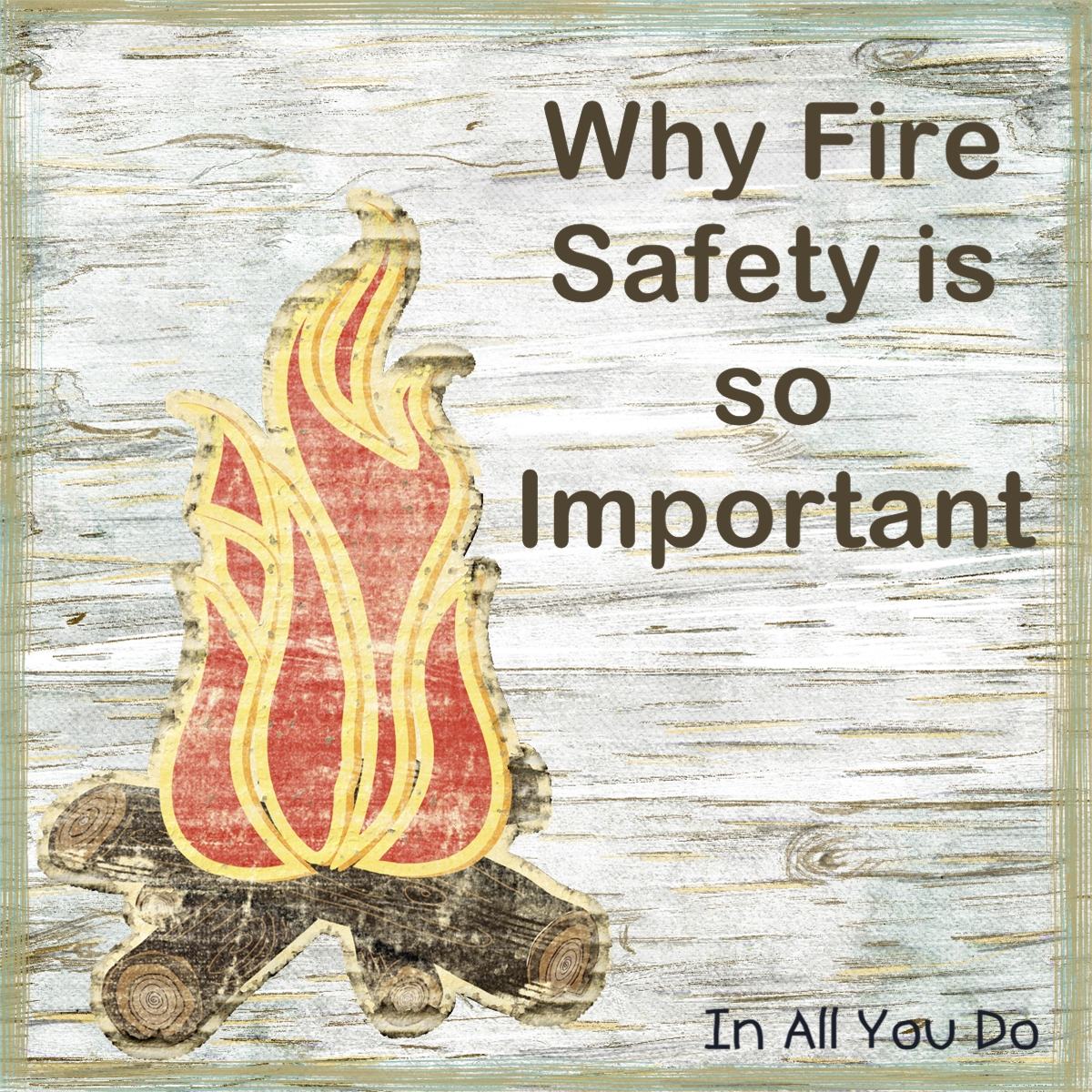 Why Fire Safety Is so Important to Me