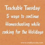 Teachable Tuesdays: Homeschooling While Prepping for the Holidays