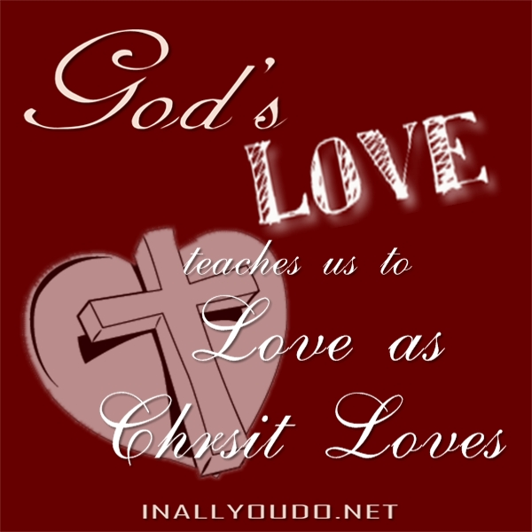 God's Love: Teaches us to Love as Christ Loves