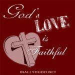 God's Love: Is Faithful