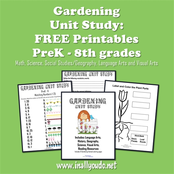 This Gardening Unit Study includes Math, Science, Social Studies, Geography, Language and Visual Arts. Just print and go! :: www.inallyoudo.net