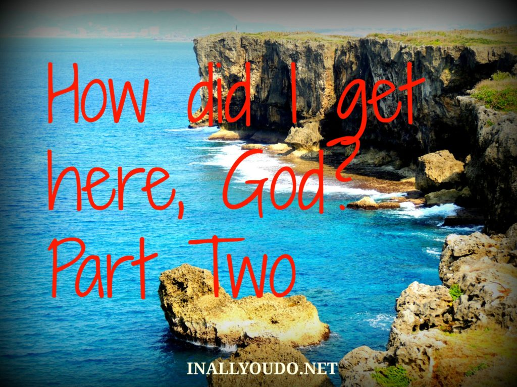 How did I get here, God? – Part Two