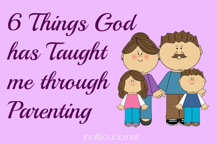 What God is Teaching me…through Parenting
