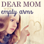 Dear Mom with empty arms…