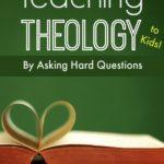 Teaching Theology to Kids