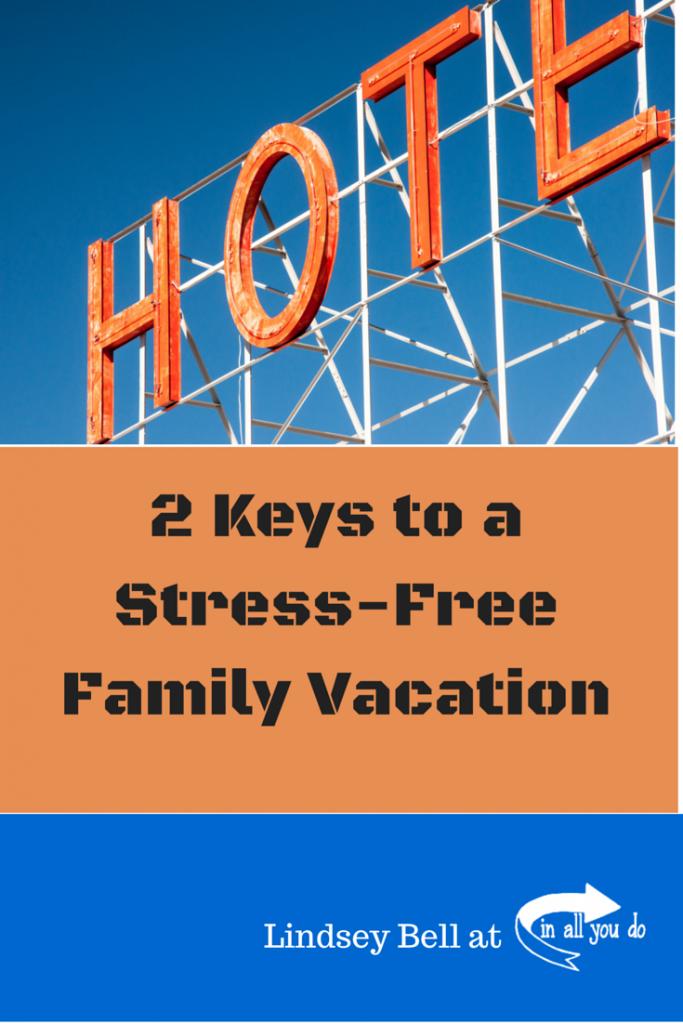 2 Keys to a Stress-Free Family Vacation