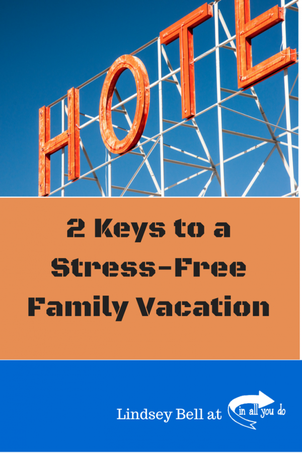 2 Keys to a Stress-Free Family Vacation