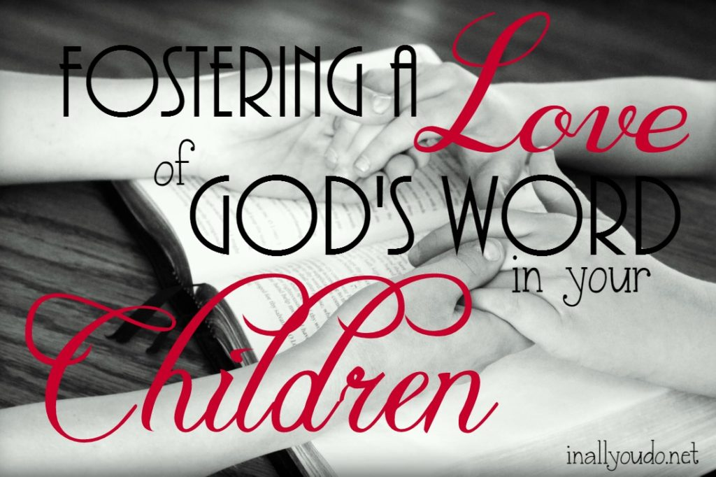 Fostering a Love of God's Word is so important in our children, but it can be difficult. Here are 5 practical tips to help you! :: www.inallyoudo.net