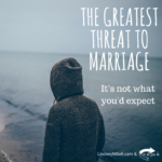 The Greatest Threat to Marriage