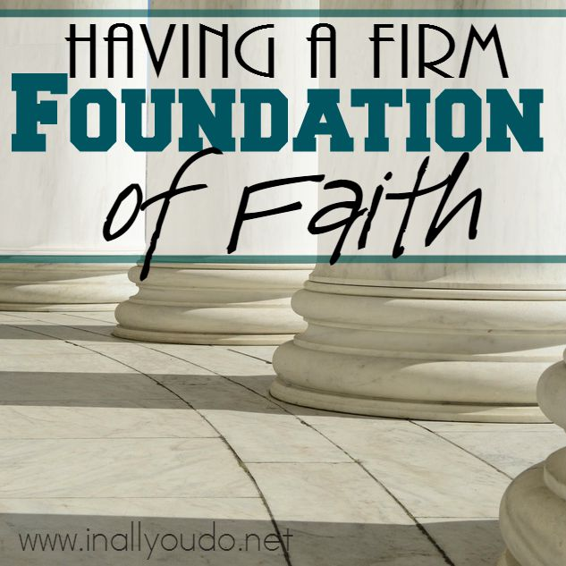 Having a Firm FOUNDATION of Faith
