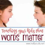 Teaching your kids that Words Matter