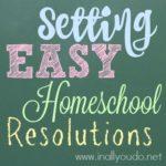 Setting Easy Homeschool Resolutions