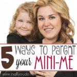 5 Ways to Parent Your Mini-Me