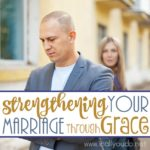 Strengthening Your Marriage through Grace