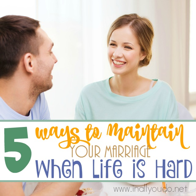 5 Ways to Maintain Your Marriage When Life Is Hard