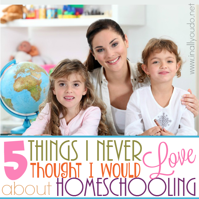 5 Things I Never Knew I would LOVE about Homeschooling