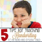 5 Tips for Teaching Handwriting to an ADHD and Dyslexic Child
