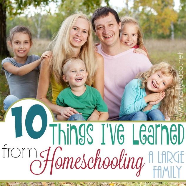 10 Things I've Learned from Homeschooling a Large Family