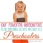 Our Favorite Resources for Teaching God's Word to Preschoolers