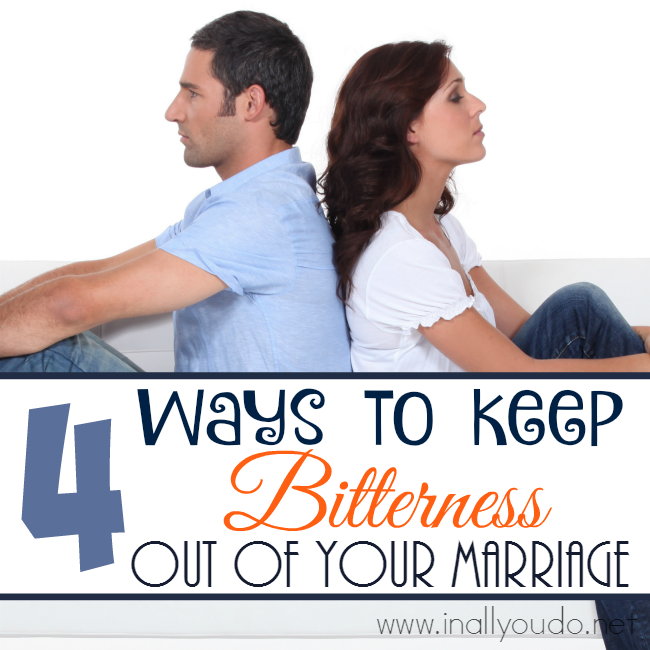 4 Ways to Keep Bitterness Out of Your Marriage