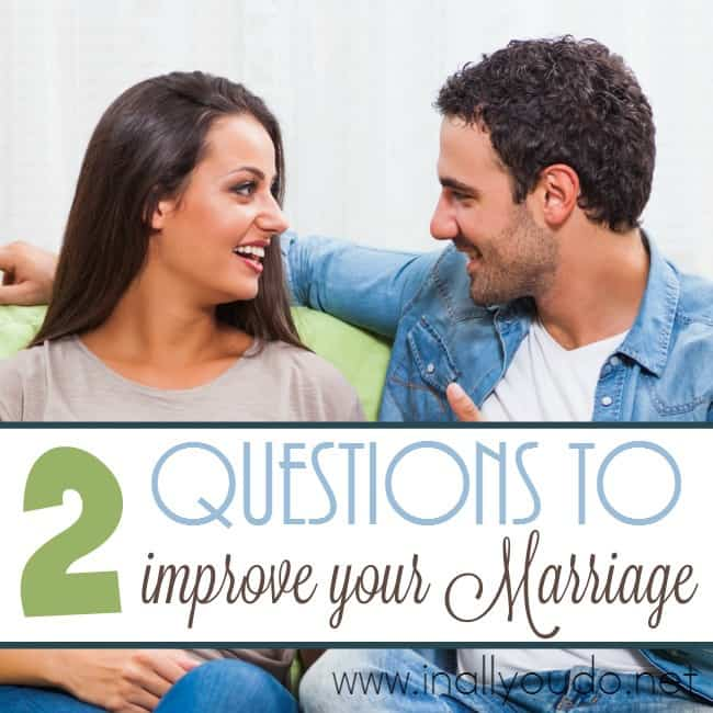 2 Questions to Improve Your Marriage
