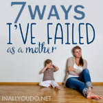 7 Ways I've Failed As A Mother