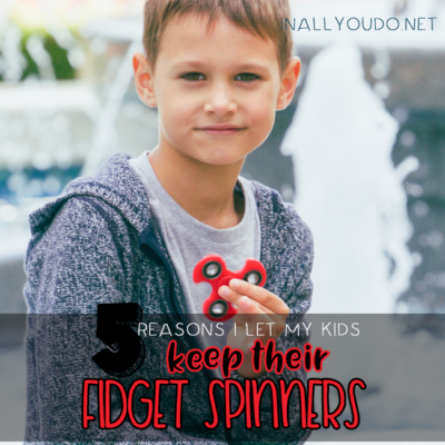 5 Reasons I Let My Kids Keep Their Fidget Spinners