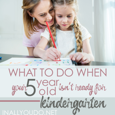 What to do When Your 5 Year Old Isn't Ready for Kindergarten