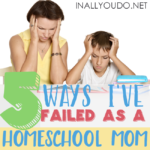 5 Ways I've Failed as a Homeschool Mom