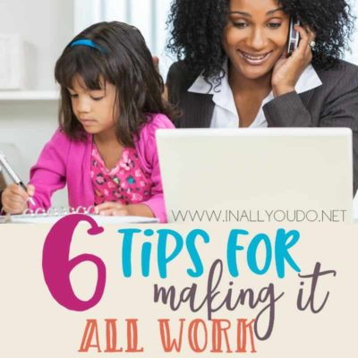 6 Tips for Making It All Work