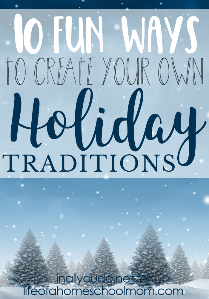Creating your own holiday traditions can be fun and exciting. Here are 10 ideas to get you started! :: www.lifeofahomeschoolmom.com