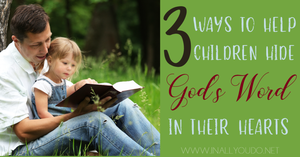Teaching kids to hide God's Word in their hearts isn't easy. Here are 3 steps we have taken in our own home to help our children. :: www.inallyoudo.net