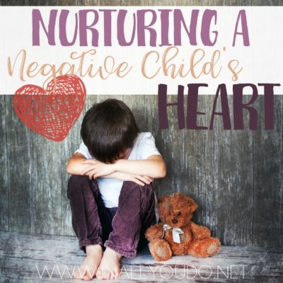 Nurturing a Negative Child's Heart