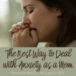 The Best Way to Deal with Anxiety as a Mom
