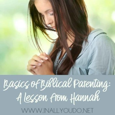Basics of Biblical Parenting: A Lesson from Hannah