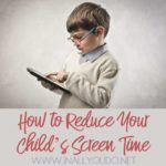 How to Reduce Your Child's Screen Time