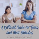 A Biblical Guide for Teens & their Attitudes