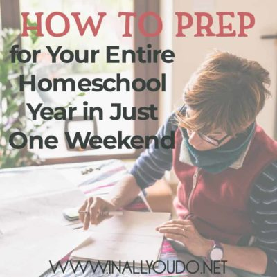 How to Prep for Your Entire Homeschool Year in Just One Weekend