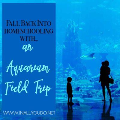 Fall Back into Homeschooling with an Aquarium Field Trip