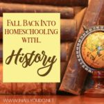 Fall Back Into Homeschooling with History