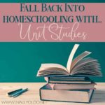 Fall Back into Homeschooling with Unit Studies